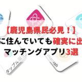 【これ以外NG】鹿児島で確実に出会えるマッチングアプリ3選!使わないのは損!